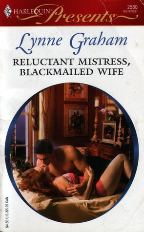 Reluctant Mistress, Blackmailed Wife by Lynne Graham