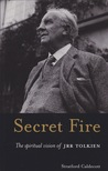 Secret Fire: The Spiritual Vision of J.R.R.Tolkien