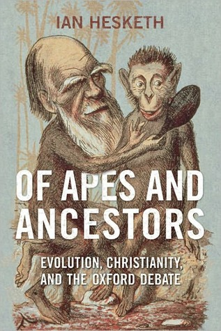 Of Apes and Ancestors: Evolution, Christianity, and the Oxford Debate
