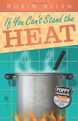 If You Can't Stand the Heat (Poppy Markham: Culinary Cop, #1)