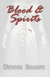 Blood & Spirits by Dennis Sharpe