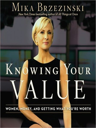 Knowing Your Value - Mika Brzezinski, Coleen Marlo