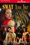SWAT Team Two and Miss Robin Hood by Dixie Lynn Dwyer