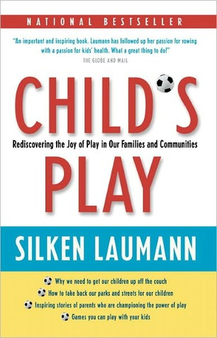 Child's Play: Rediscovering the Joy of Play in Our Families and Communities