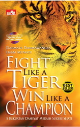 Fight like a tiger Win like a Champion by Darmadi Damawangsa