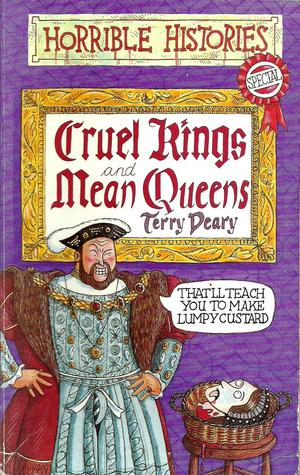 Cruel Kings and Mean Queens (Horrible Histories)