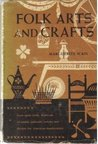 Folk Arts and Crafts: From Many Lands, Hundreds of Useful, Authentic Articles and Designs for American Handicrafters
