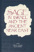 The Sage In Israel And The Ancient Near East by John G. Gammie