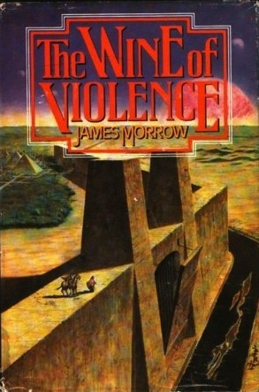 The Wine of Violence by James K. Morrow