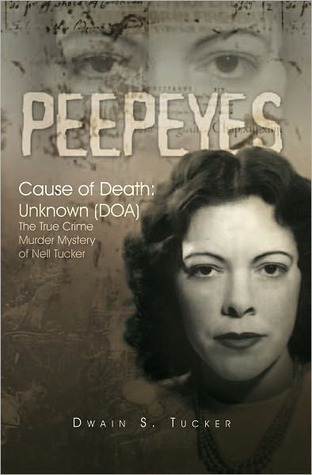 Peepeyes: Cause of Death: Unknown (DOA) The True Crime Murder Mystery of Nell Tucker