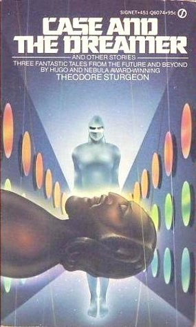 Case and the Dreamer and Other Stories by Theodore Sturgeon