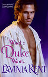 What a Duke Wants by Lavinia Kent