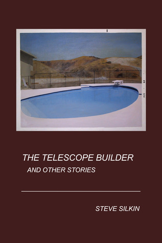 The Telescope Builder and Other Stories by Steve Silkin