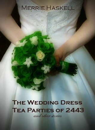 The Wedding Dress Tea Parties of 2443 by Merrie Haskell