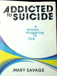 Addicted to Suicide by Mary Savage