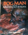 The Bog Man and the Archaeology of People by Don Brothwell