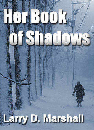 Her Book of Shadows by Larry D. Marshall