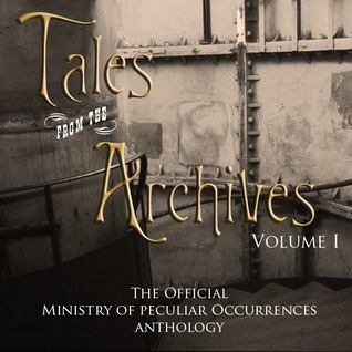 Tales from the Archives, Volume 1 by Pip Ballantine