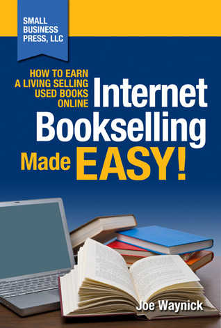 Internet Bookselling Made Easy!: How to Earn a Living Selling Used Books Online with Your Own Home-Based Small Business