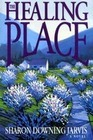 The Healing Place by Sharon Downing Jarvis