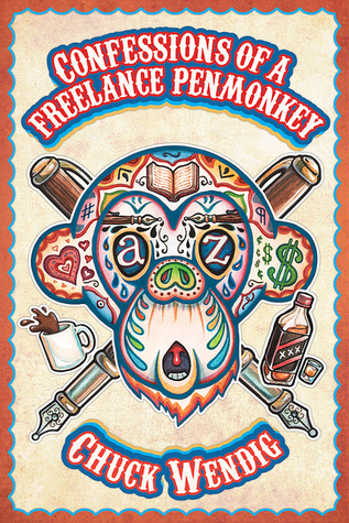 Confessions of a Freelance Penmonkey by Chuck Wendig