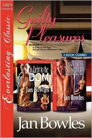 Guilty Pleasures, Volume 1 [In Debt to the Dom by Jan Bowles