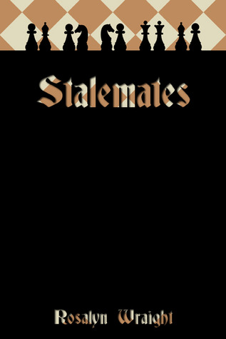 Stalemates by Rosalyn Wraight