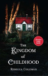 The Kingdom of Childhood by Rebecca Coleman