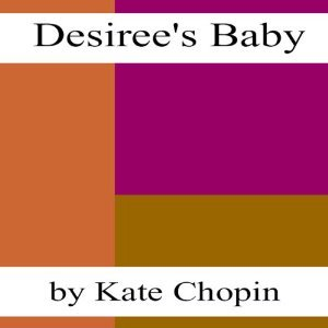 kate chopins short story desirees baby essay Kate chopin's short story desiree's baby essay example 891 words | 4 pages more about essay on formalistic analysis of kate chopin's desiree's baby.