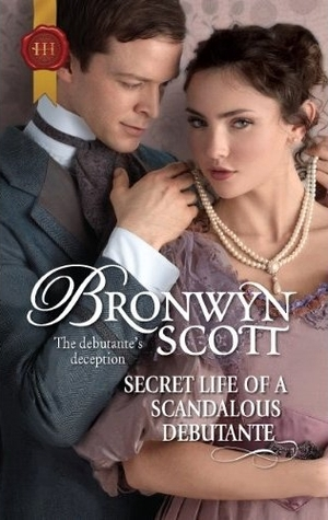 Secret Life of a Scandalous Debutante by Bronwyn Scott