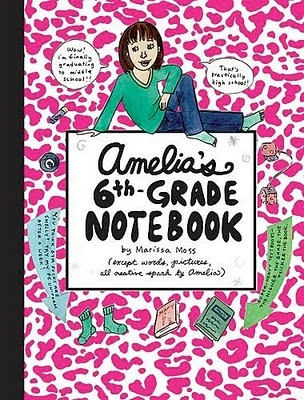 Amelia's 6th-Grade Notebook by Marissa Moss