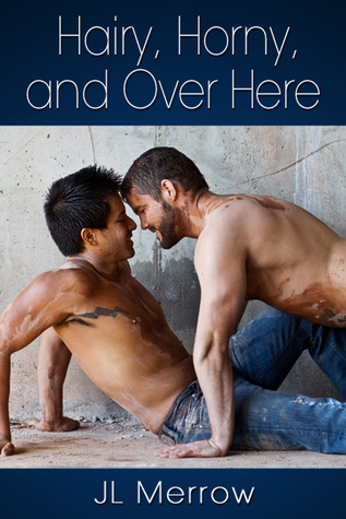 Hairy, Horny, and Over Here by J.L. Merrow