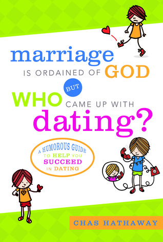 Marriage Is Ordained of God but Who Came Up With Dating? by Chas Hathaway