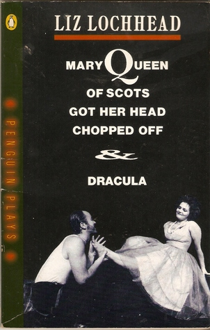 Mary Queen of Scots Got Her Head Chopped Off & Dracula by Liz Lochhead