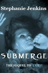 Submerge by Stephanie Jenkins