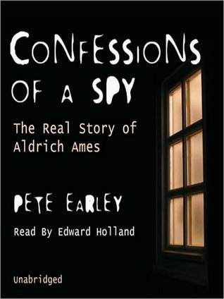 Confessions of a Spy by Pete Earley