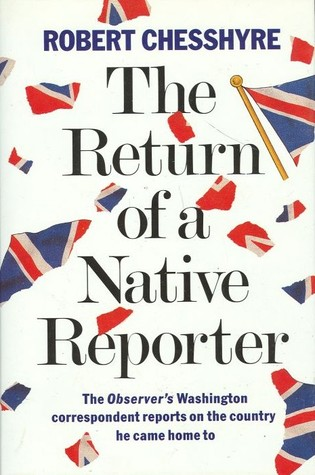 The Return Of A Native Reporter by Robert Chesshyre