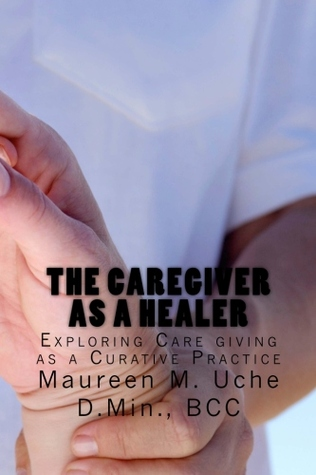 The Caregiver as a Healer: Exploring Care giving as a Curative Practice