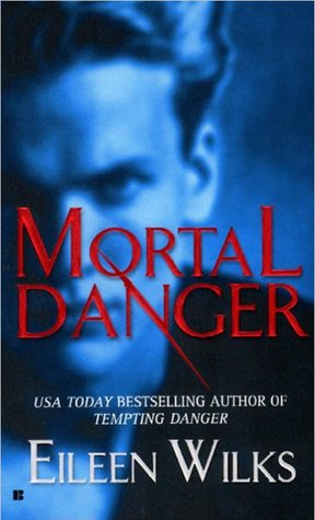 Mortal Danger by Eileen Wilks
