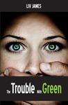 The Trouble With Green by Liv James