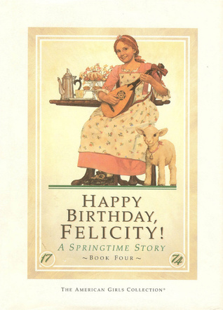 Happy Birthday, Felicity! A Springtime Story (American Girls: Felicity, #4)