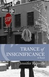 Trance of Insignificance, A Novel