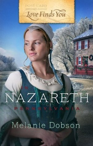 Love Finds You in Nazareth, Pennsylvania by Melanie Dobson