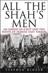 All the Shah's Men: An American Coup & the Roots of Middle East Terror