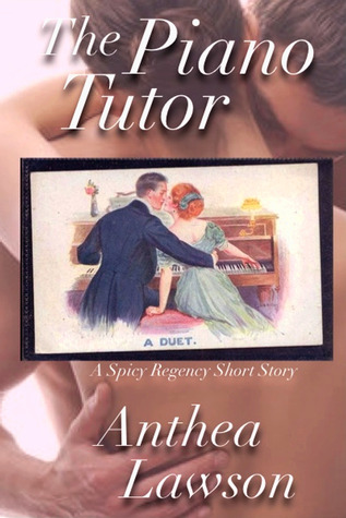 The Piano Tutor - A Spicy Regency Short Story by Anthea Lawson
