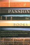 A Passion for Books: A Book Lover's Treasury of Stories, Essays, Humor, Love and Lists on Collecting, Reading, Borrowing, Lending, Caring for, and Appreciating Books