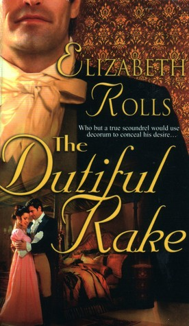 The Dutiful Rake by Elizabeth Rolls