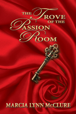 The Trove of the Passion Room by Marcia Lynn McClure