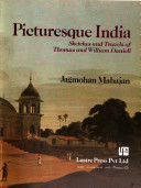 Picturesque India: Sketches and Travels of Thomas and William Daniell.