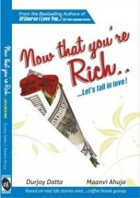Now that you're Rich.. ...Let's fall in Love! by Durjoy Datta